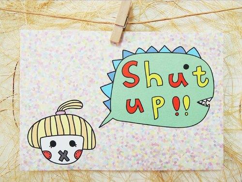 SHUT UP ! 閉嘴 明信片