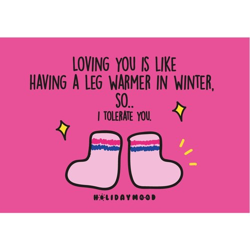 情人節卡: Loving you is like having a leg warmer in winter,  so..i tolerate you.