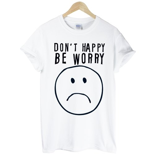 DO NOT HAPPY BE WORRY T-shirt -2 color English text alphabet fun life Wen Qing design own brand