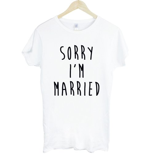 Sorry Married # 2 Girls T-shirt -2 color sorry I married typography
