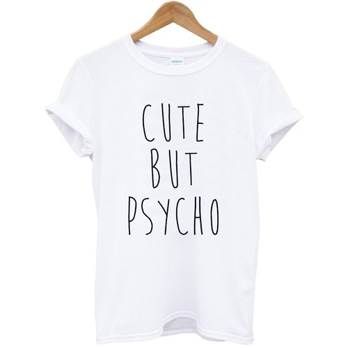 CUTE BUT PSYCHO T-shirt -2 color green paper art design fashion fashionable word