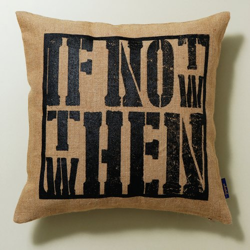 [IF NOT NOW THEN WHEN Manually serigraphy pillow cover