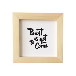 "Simple font furnishings (even with frame): Best is yet to come, wood color, 5 ""x5"""