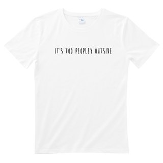 IT'S TOO PEOPLEY OUTSIDE unisex white t shirt