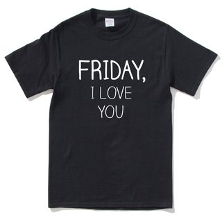 FRIDAY, I LOVE YOU black t shirt