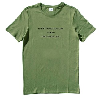 EVERYTHING YOU LIKE I LIKED TWO YEARS AGO army green t shirt