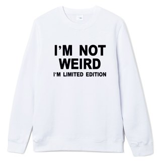 I'M NOT WEIRD I 'M LIMITED EDITION T bristles white I am not surprised I just limited edition fashion design trendy text fashion