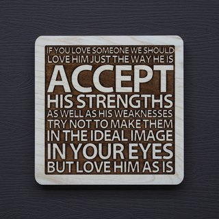 A word of wood coaster, if you love someone, you should love his original look.