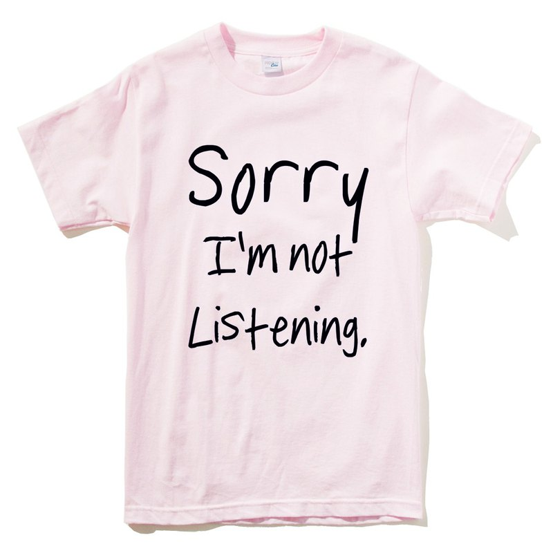 Sorry not Listening pink t shirt
