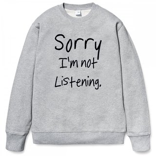 Sorry not Listening gray sweatshirt