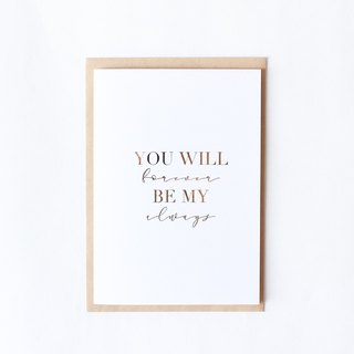 Gold Foiled Love Card/ Valentine Card - You Will Forever Be My Always