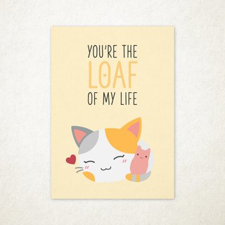 You Are The Loaf Of My Life Greeting Card
