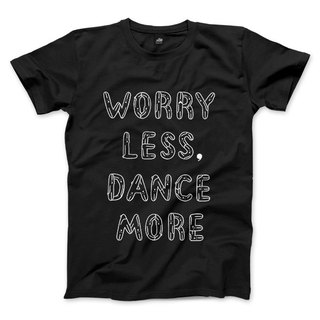 WORRY LESS, DANCE MORE - 黑 - 中性版T恤