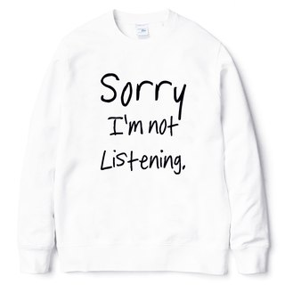 Sorry not Listening white sweatshirt