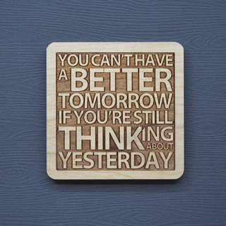 A word of wood coaster, if you can't forget yesterday, there won't be a better tomorrow.