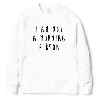 I AM NOT A MORNING PERSON white sweatshirt