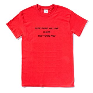 EVERYTHING YOU LIKE I LIKED TWO YEARS AGO red t shirt
