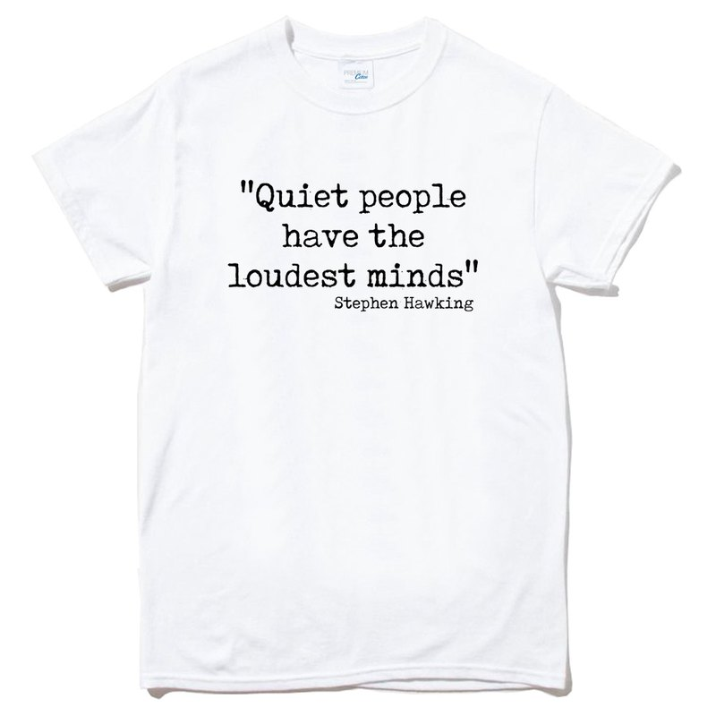 Stephen Hawking Quiet people have the loudest minds white t shirt