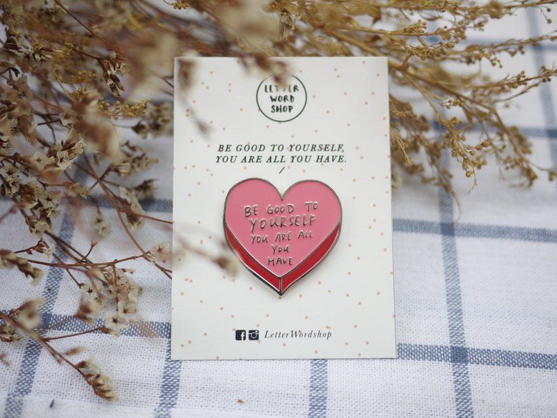 Be good to yourself pin / brooch