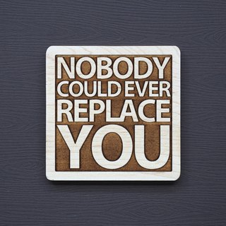 A word of wood coaster has never been able to replace you.