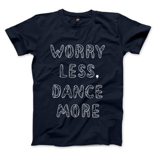 WORRY LESS, DANCE MORE - 藏青 - 中性版T恤