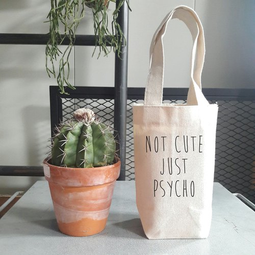 NOT CUTE JUST PSYCHO  little cotton bag