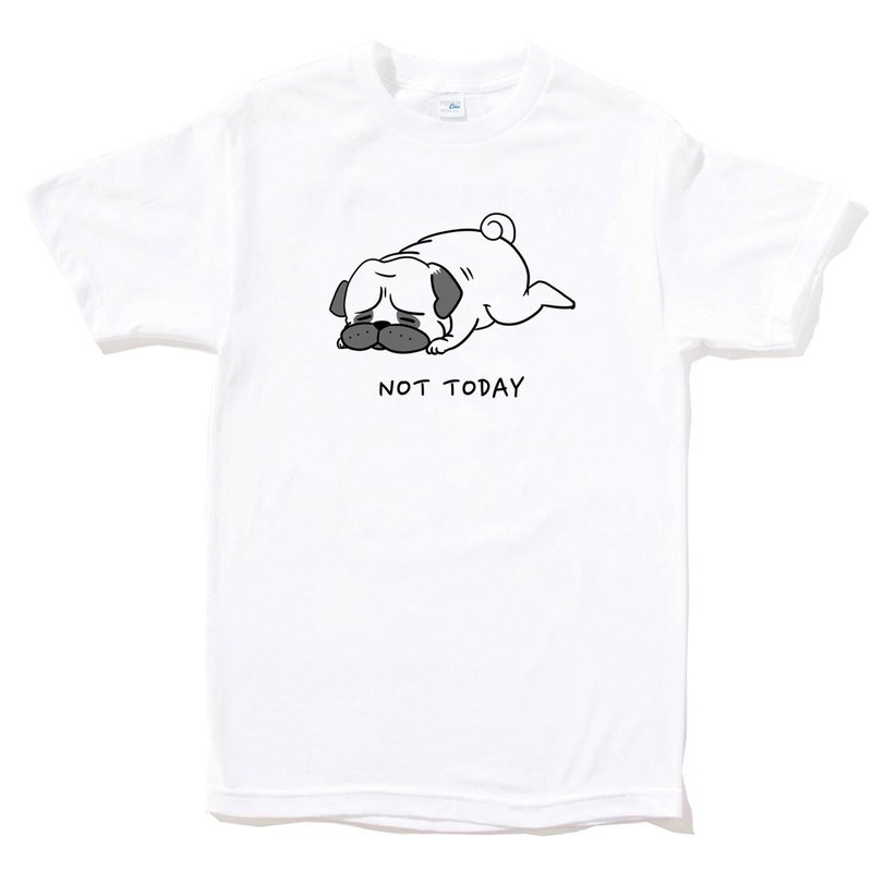 Not Today Pug WHITE T SHIRT
