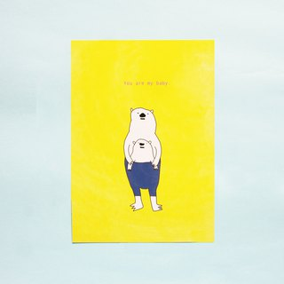You are my baby/polar bear/white monster/poster card