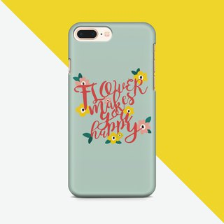 Flower makes you happy- Phone Case