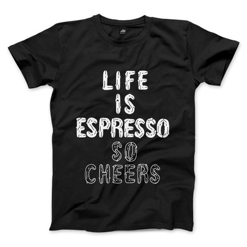 LIFE IS ESPRESSO SO CHEERS - 黑 - 中性版T恤