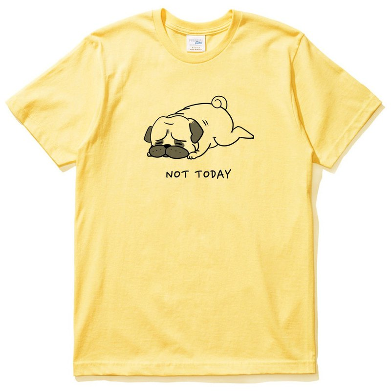 Not Today Pug yellow T SHIRT