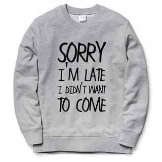 SORRY LATE DID NOT WANT TO COME University T bristle gray color green text English fun humorous comedy
