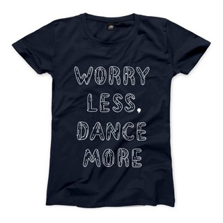 WORRY LESS, DANCE MORE - 藏青 - 女版T恤