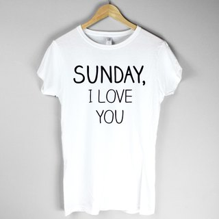 SUNDAY, I LOVE YOU Girl T-shirt -2 color Sunday, I love you Wen Qing art design fashion fashionable word