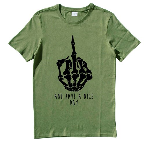AND HAVE A NICE DAY army green t-shirt