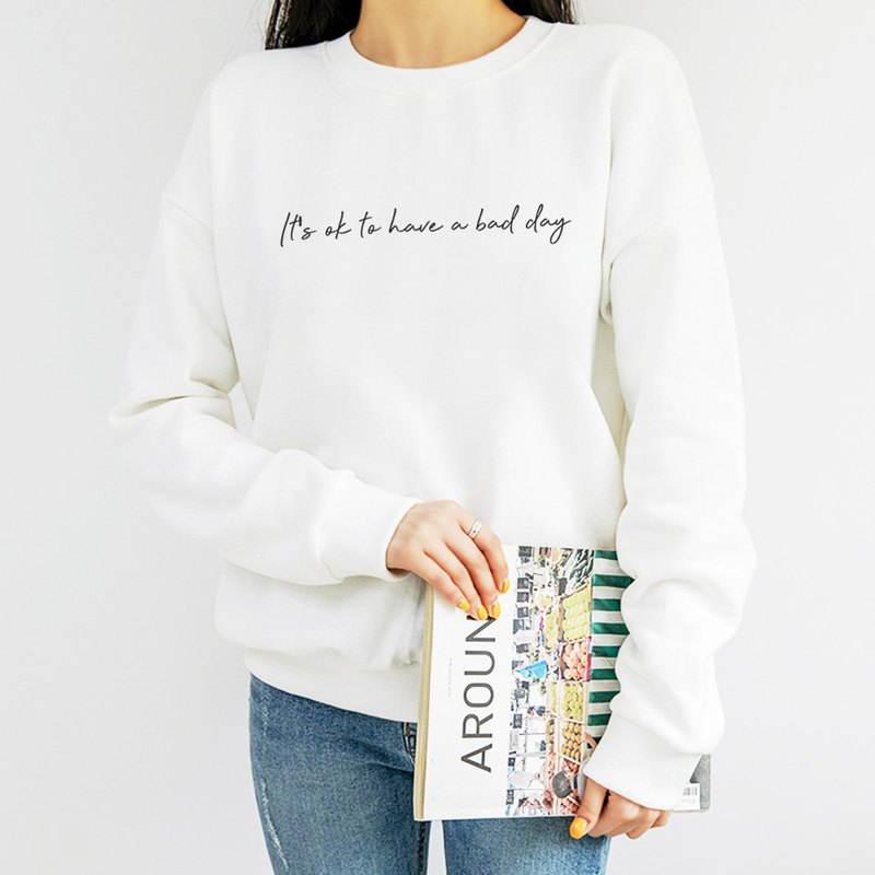 It's ok to have a bad day unisex white sweatshirt