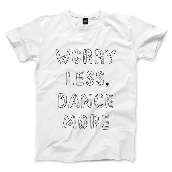 WORRY LESS, DANCE MORE - 白 - 中性版T恤