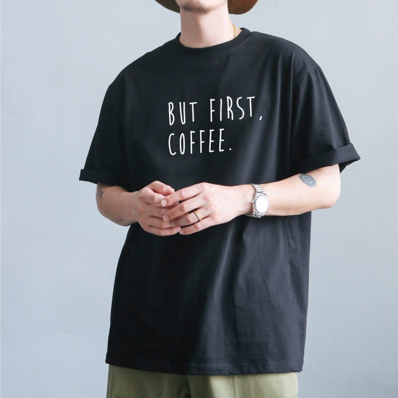 BUT FIRST, COFFEE black t shirt