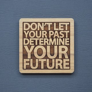 In a word, the wood coaster should not let the past decide your future.