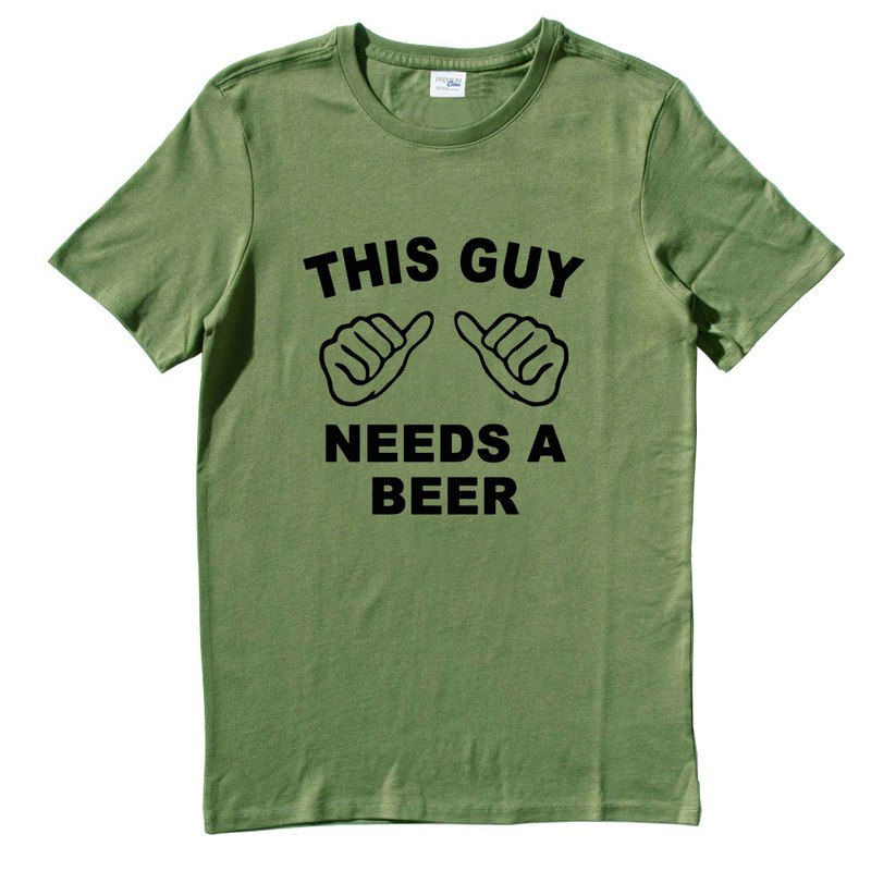 THIS GUY NEEDS BEER army green t shirt