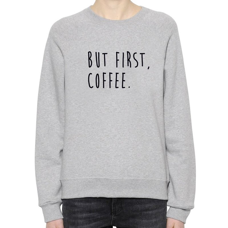 BUT FIRST, COFFEE unisex gray sweatshirt