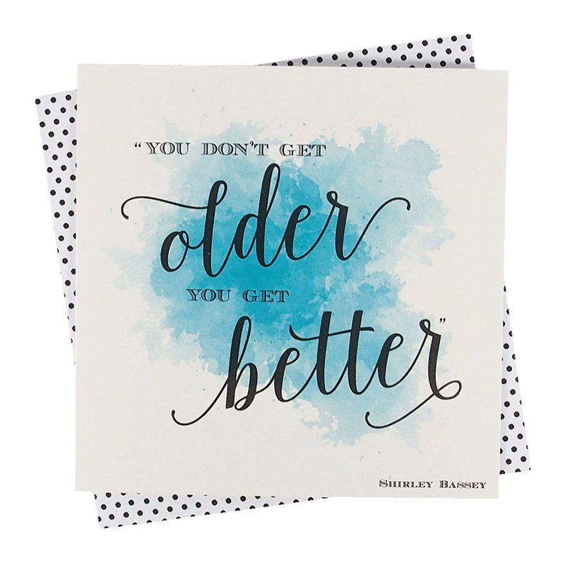 You are not getting older but getting better [Clare Maddicott INK Card - Birthday Blessing]