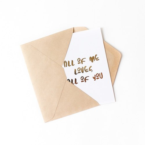 Gold Foiled Love Card/ Valentine Card - All Of Me Loves All Of You