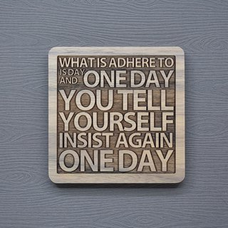 A word of the wood coaster, what is the insistence is that day after day, you tell yourself to stick to the day.