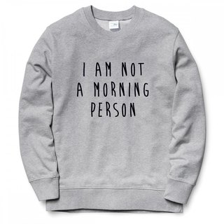 I AM NOT A MORNING PERSON gray sweatshirt