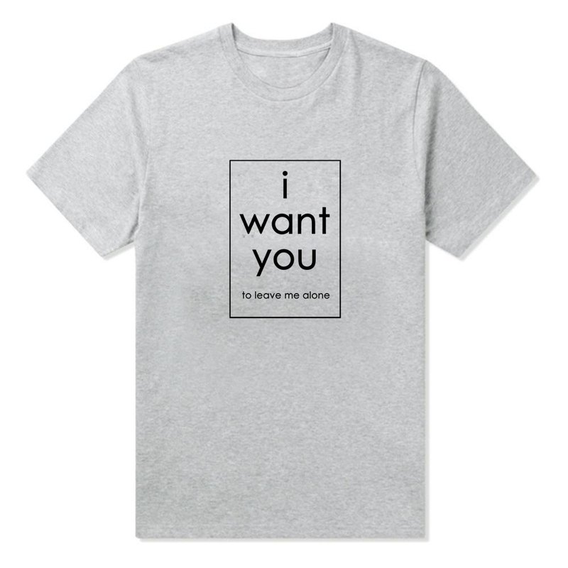 i want you to leave me alone gray t shirt