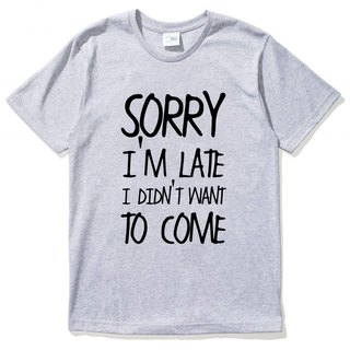 SORRY LATE DID NOT WANT TO COME Short Sleeve T-Shirt