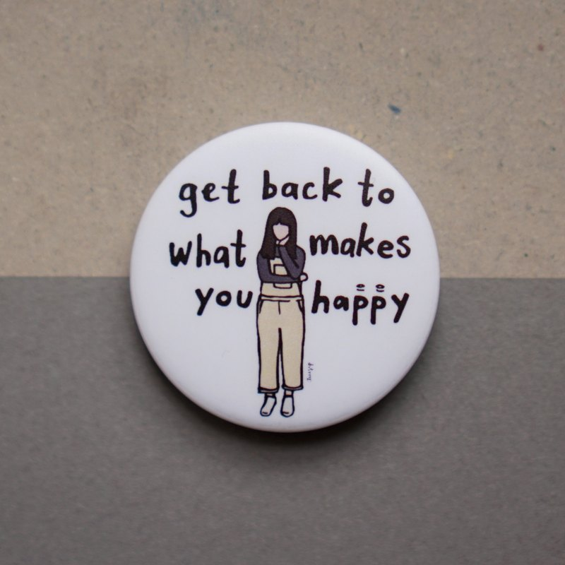 """Get back to what makes you happy"" pin"
