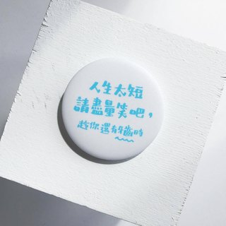 【Quote Series】Life is short, so smile while you still have teeth. / Pin Badge